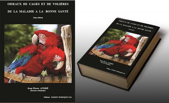Le livre du Docteur vétérinaire, Jean-Pierre André : Oiseaux de cage et de volières, de la maladie à la bonne santé